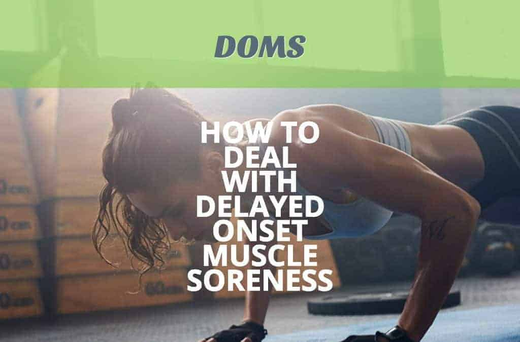 DOMS – How to Deal With Sore Muscles From Exercise