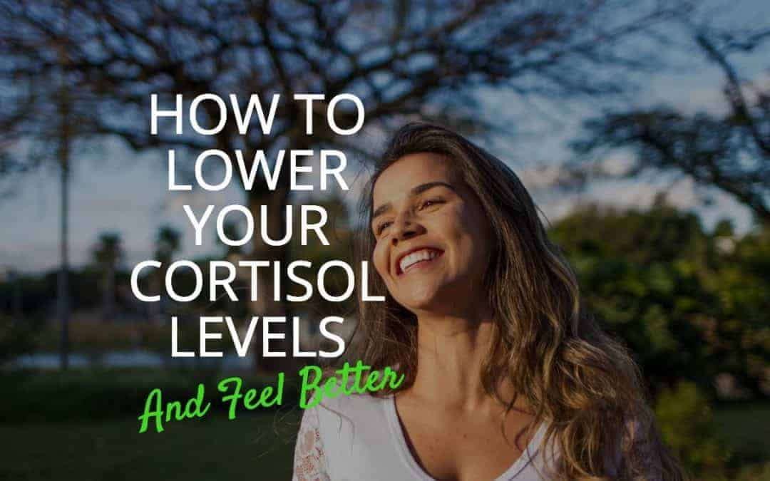 How To Naturally Lower Your Cortisol Levels