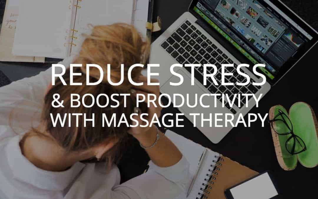 Massage for Busy People – Reduce Stress & Boost Productivity