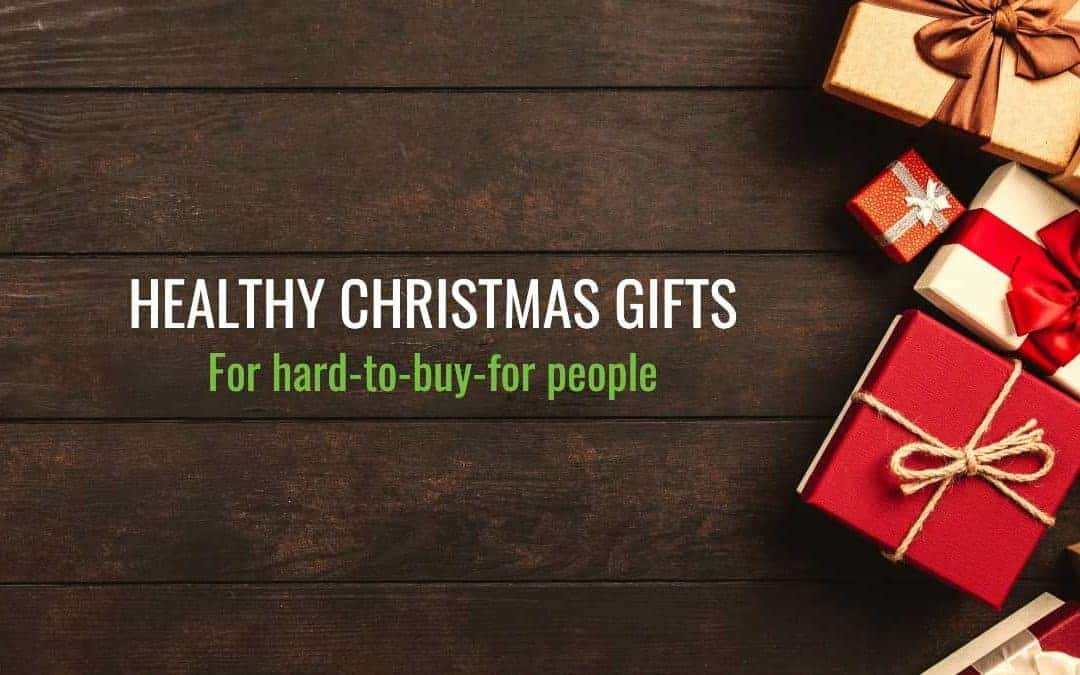 Healthy Christmas Gifts for Hard-To-Buy-For People & Healthy Christmas Gifts Guide - For Hard To Buy For People